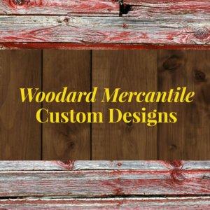 Woodard Mercantile Custom Designs